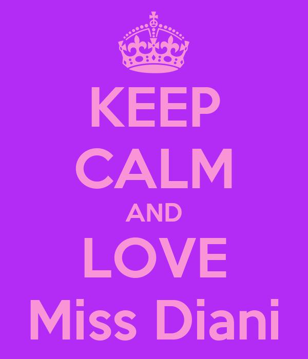KEEP CALM AND LOVE Miss Diani