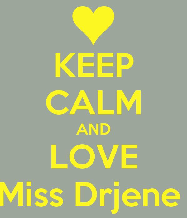 KEEP CALM AND LOVE Miss Drjene
