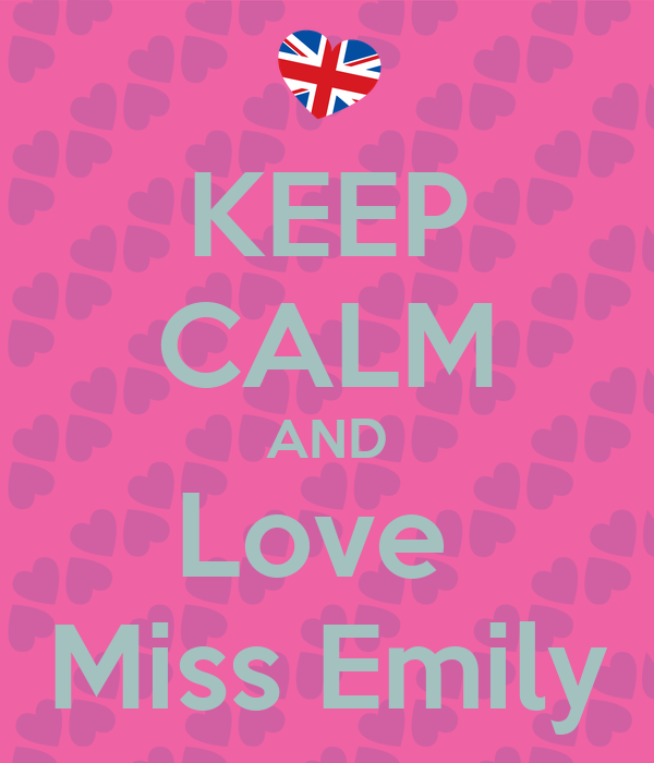 KEEP CALM AND Love  Miss Emily