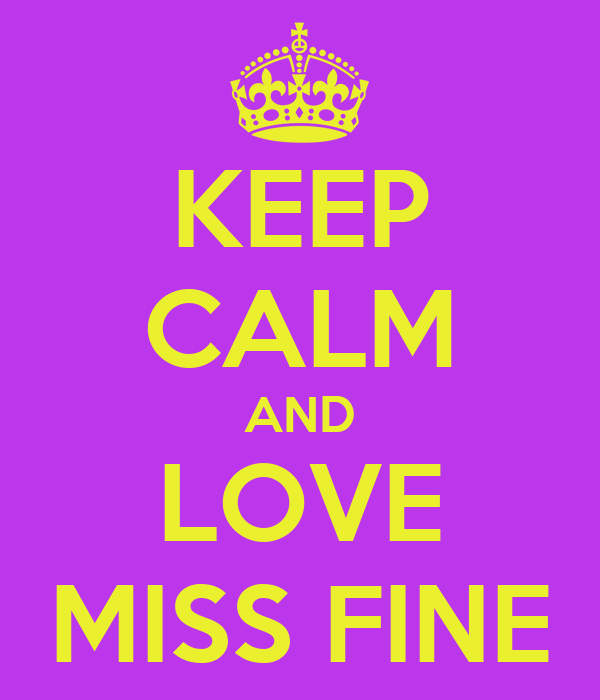 KEEP CALM AND LOVE MISS FINE