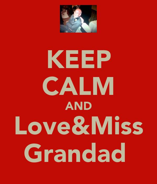 KEEP CALM AND Love&Miss Grandad