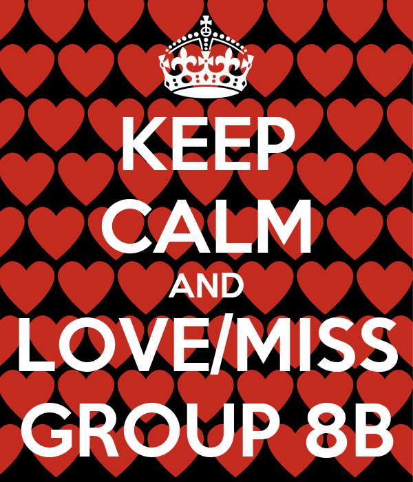 KEEP CALM AND LOVE/MISS GROUP 8B