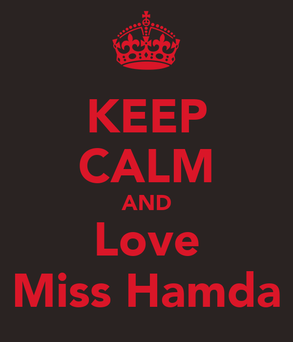 KEEP CALM AND Love Miss Hamda