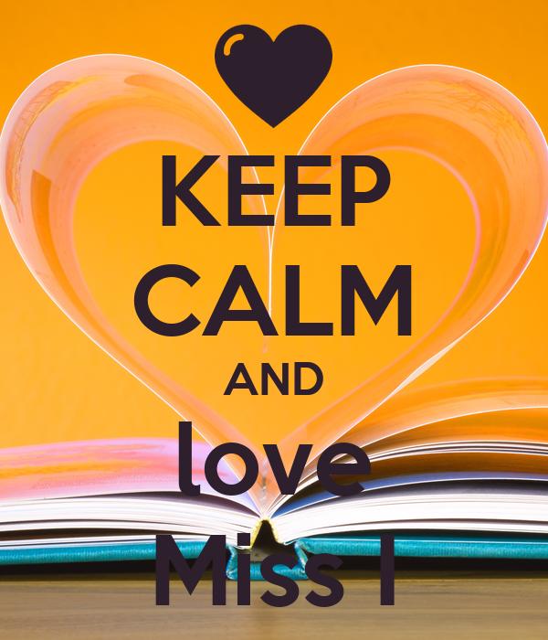 KEEP CALM AND love Miss I