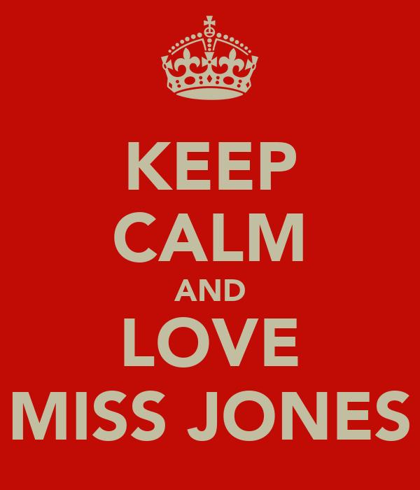 KEEP CALM AND LOVE MISS JONES