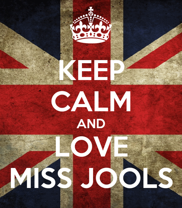 KEEP CALM AND LOVE MISS JOOLS