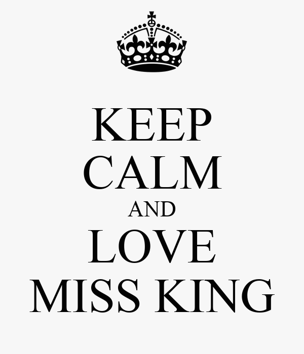 KEEP CALM AND LOVE MISS KING