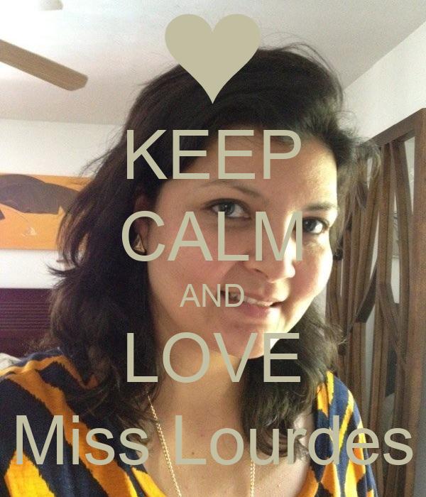 KEEP CALM AND LOVE Miss Lourdes