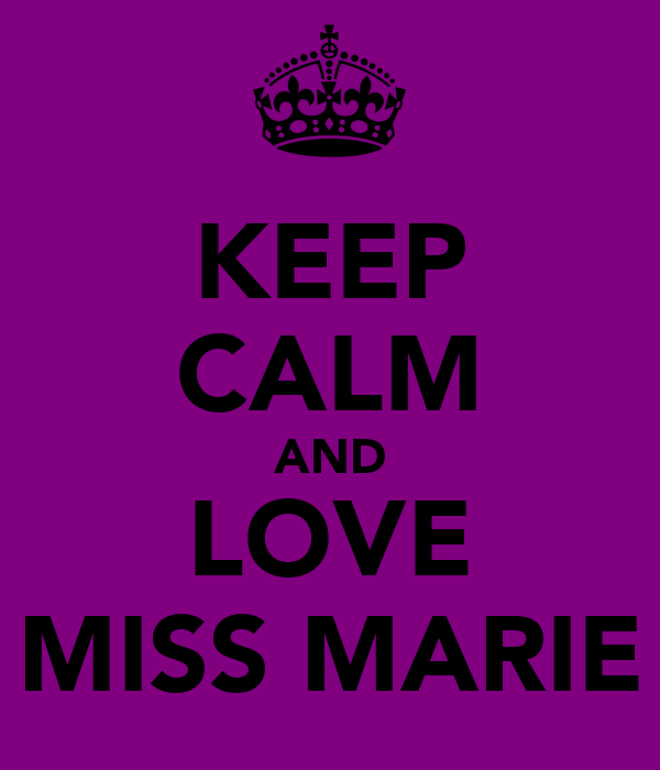 KEEP CALM AND LOVE MISS MARIE