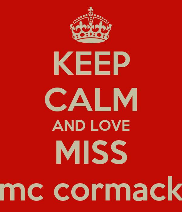 KEEP CALM AND LOVE MISS mc cormack