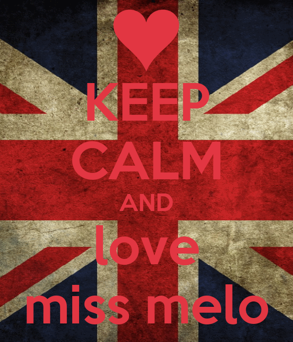 KEEP CALM AND love miss melo