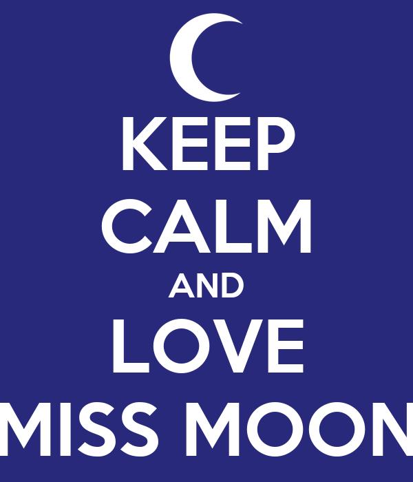 KEEP CALM AND LOVE MISS MOON