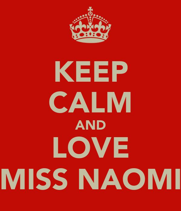 KEEP CALM AND LOVE MISS NAOMI