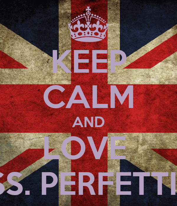 KEEP CALM AND LOVE  MISS. PERFETTINA
