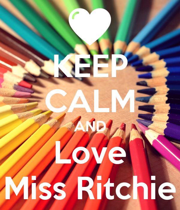 KEEP CALM AND Love Miss Ritchie