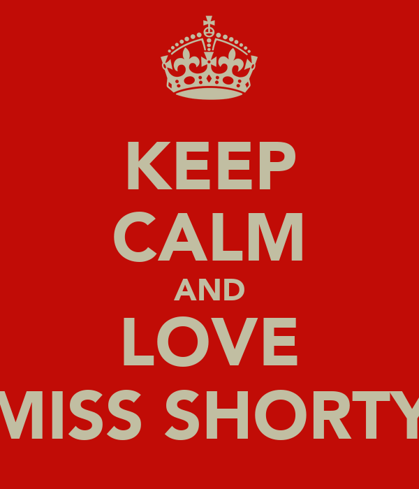 KEEP CALM AND LOVE MISS SHORTY