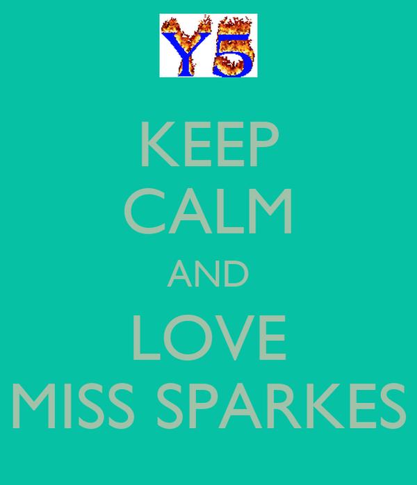 KEEP CALM AND LOVE MISS SPARKES