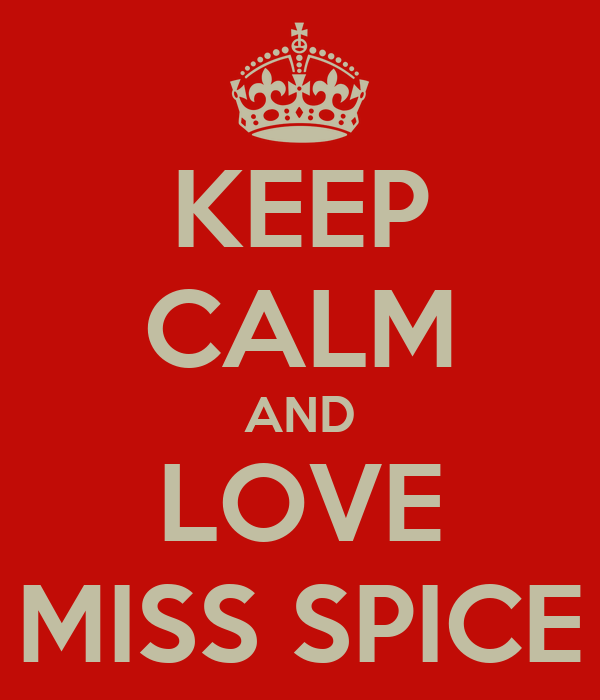 KEEP CALM AND LOVE MISS SPICE