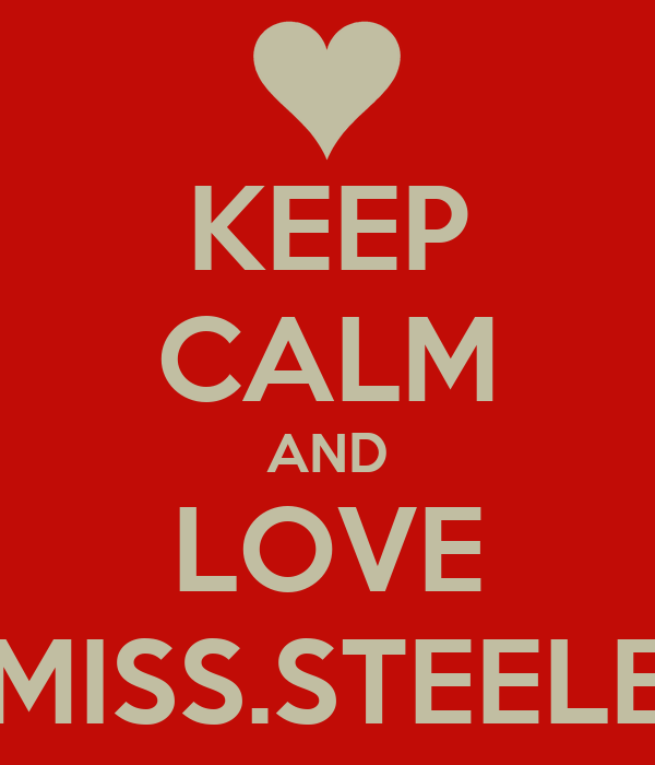 KEEP CALM AND LOVE MISS.STEELE