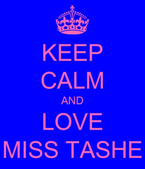 KEEP CALM AND LOVE MISS TASHE