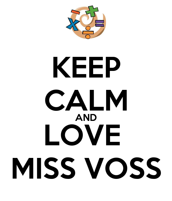 KEEP CALM AND LOVE  MISS VOSS