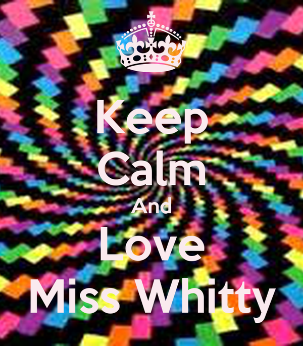 Keep Calm And Love Miss Whitty