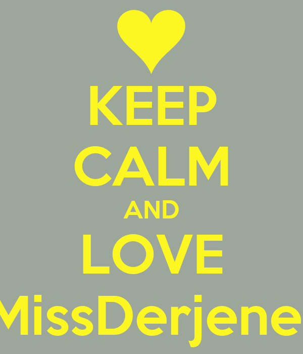 KEEP CALM AND LOVE MissDerjene