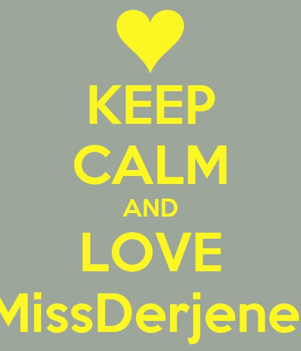 KEEP CALM AND LOVE MissDerjene