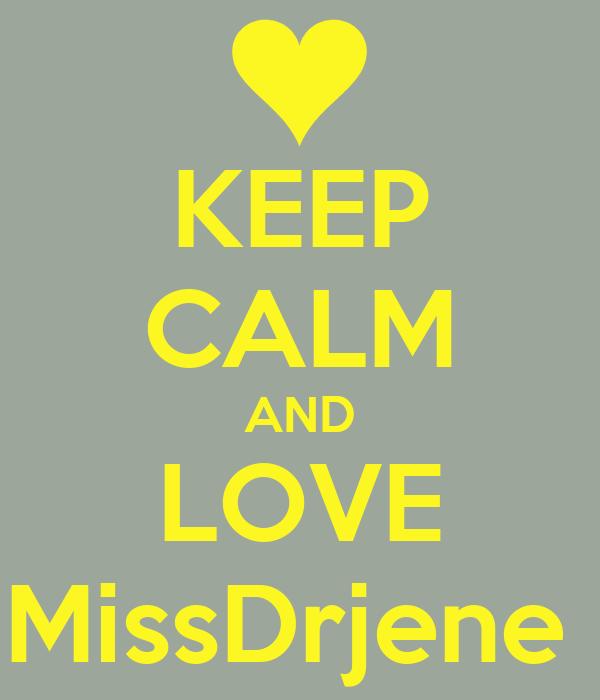 KEEP CALM AND LOVE MissDrjene