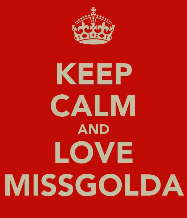 KEEP CALM AND LOVE MISSGOLDA