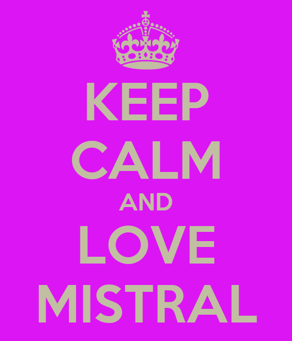 KEEP CALM AND LOVE MISTRAL