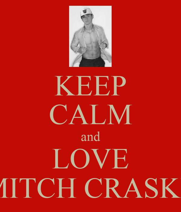 KEEP CALM and LOVE MITCH CRASKE