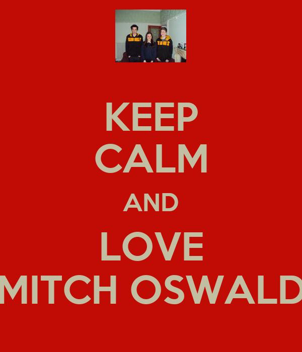KEEP CALM AND LOVE MITCH OSWALD