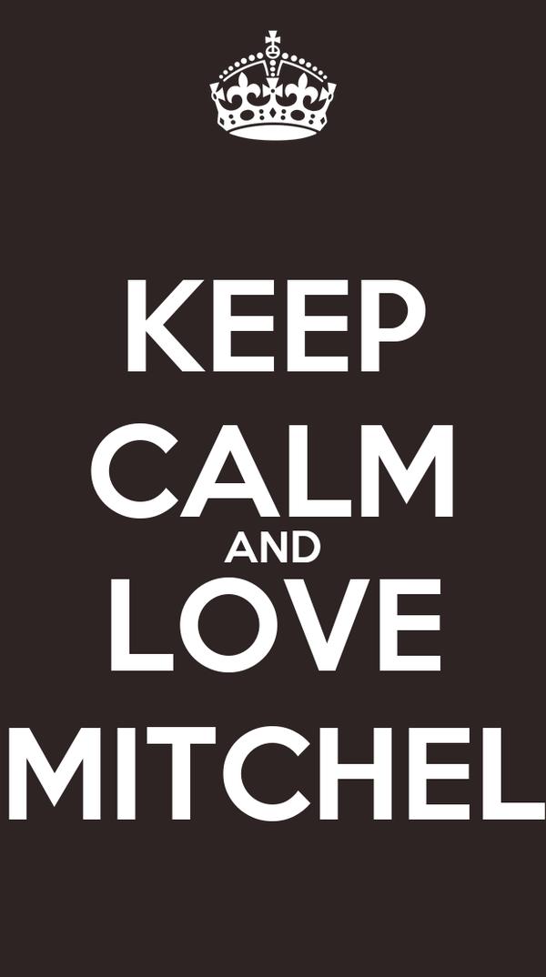 KEEP CALM AND LOVE MITCHEL