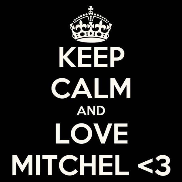 KEEP CALM AND LOVE MITCHEL <3