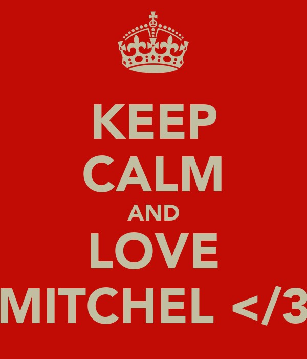 KEEP CALM AND LOVE MITCHEL </3