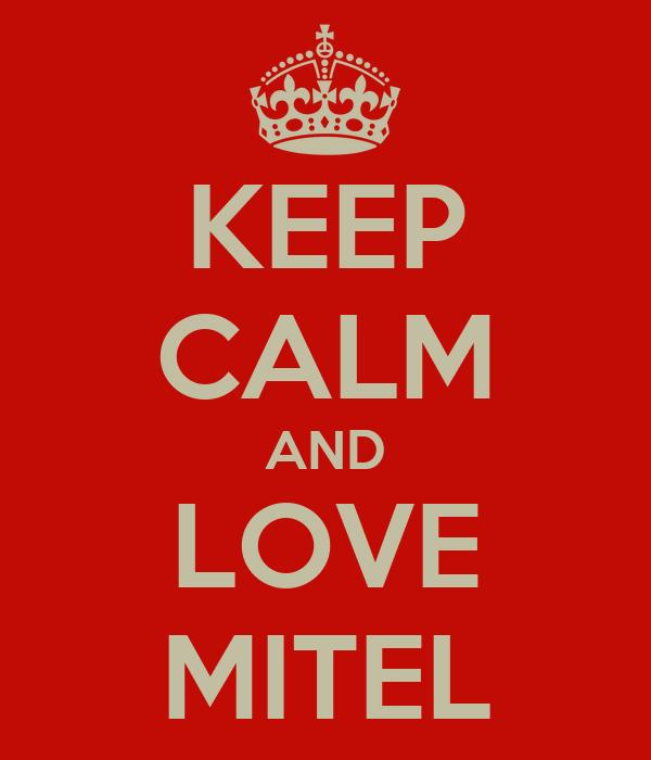 KEEP CALM AND LOVE MITEL