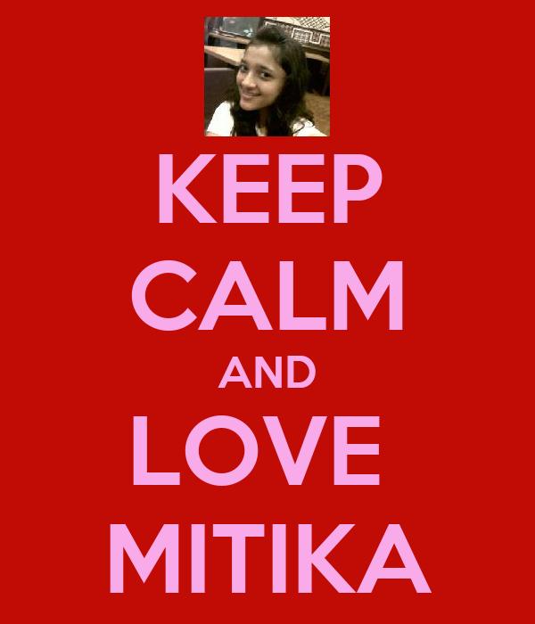 KEEP CALM AND LOVE  MITIKA