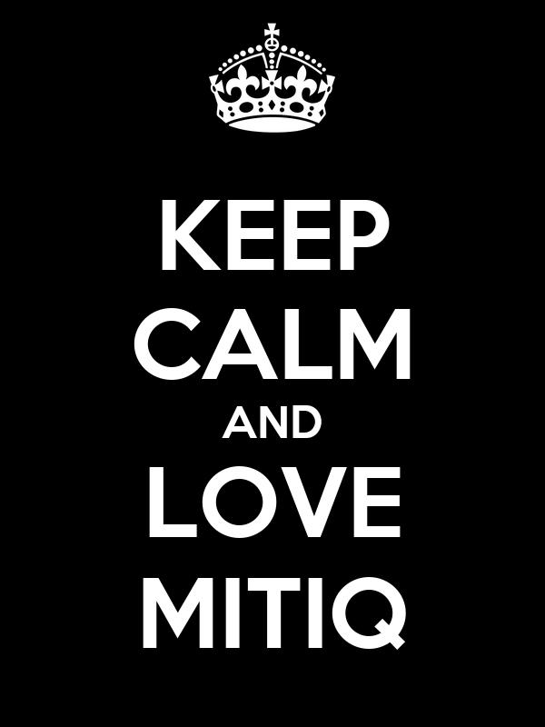 KEEP CALM AND LOVE MITIQ