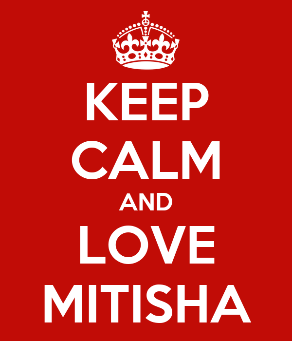 KEEP CALM AND LOVE MITISHA
