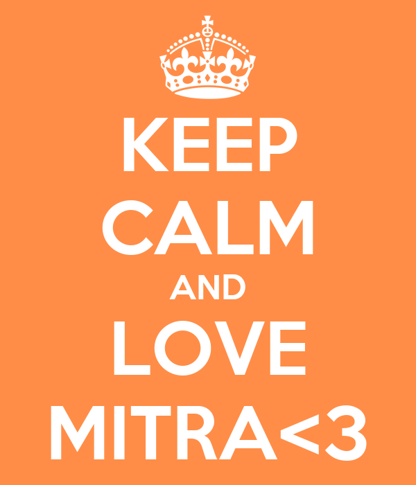 KEEP CALM AND LOVE MITRA<3