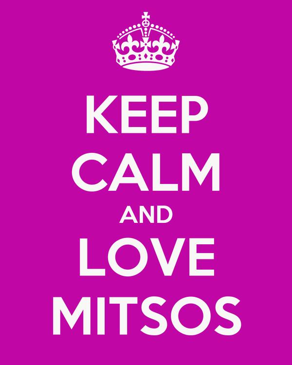 KEEP CALM AND LOVE MITSOS