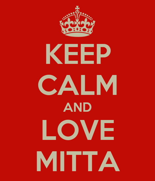 KEEP CALM AND LOVE MITTA