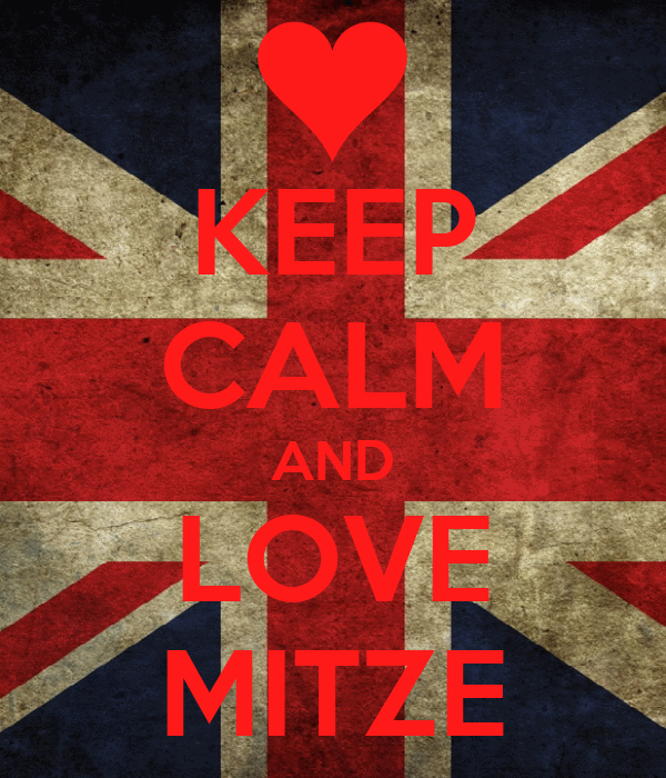 KEEP CALM AND LOVE MITZE