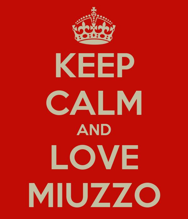 KEEP CALM AND LOVE MIUZZO