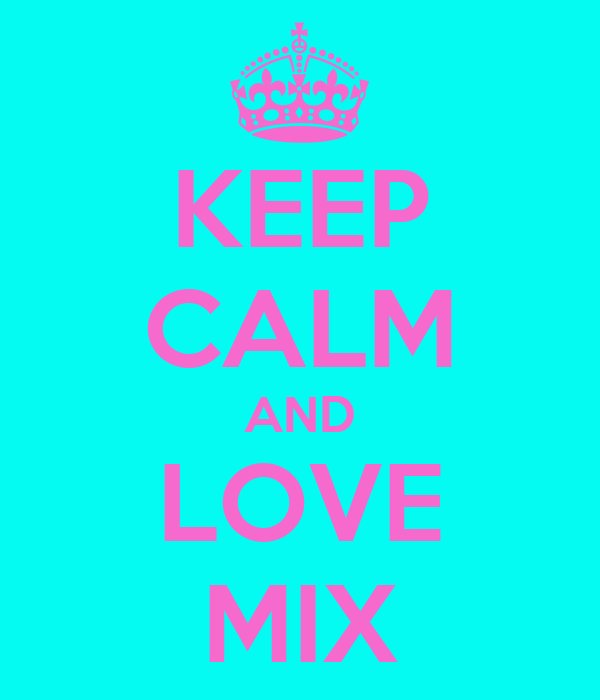 KEEP CALM AND LOVE MIX