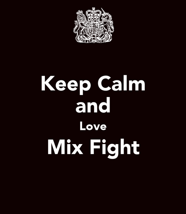 Keep Calm and Love Mix Fight