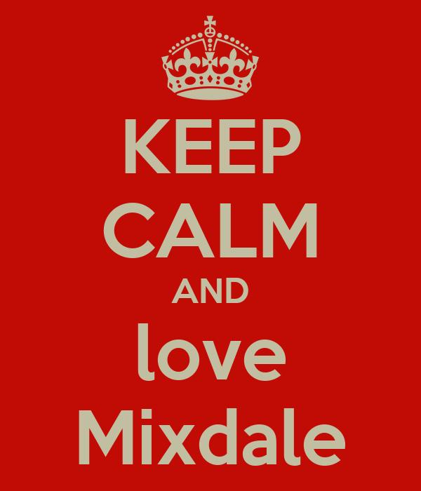 KEEP CALM AND love Mixdale