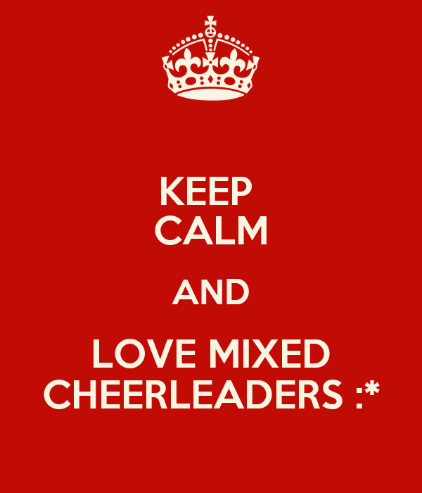 KEEP  CALM AND LOVE MIXED CHEERLEADERS :*