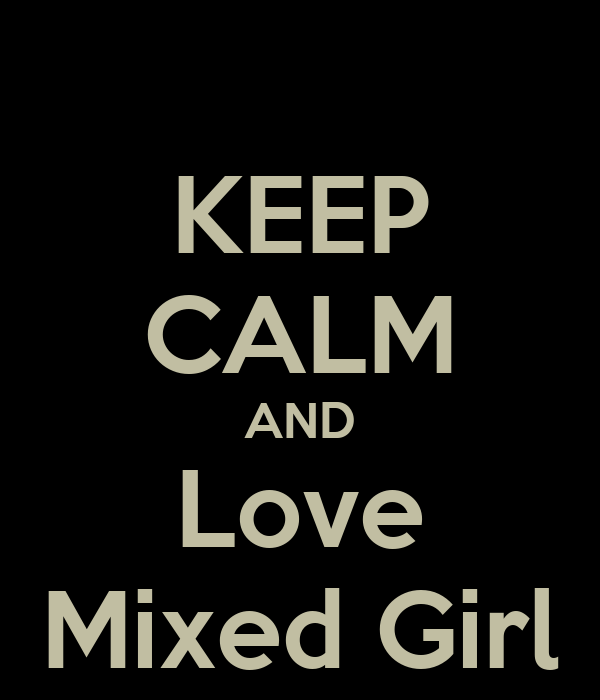 KEEP CALM AND Love Mixed Girl